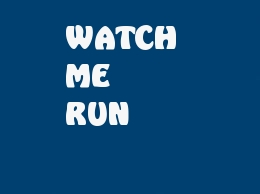 WATCH ME RUN.